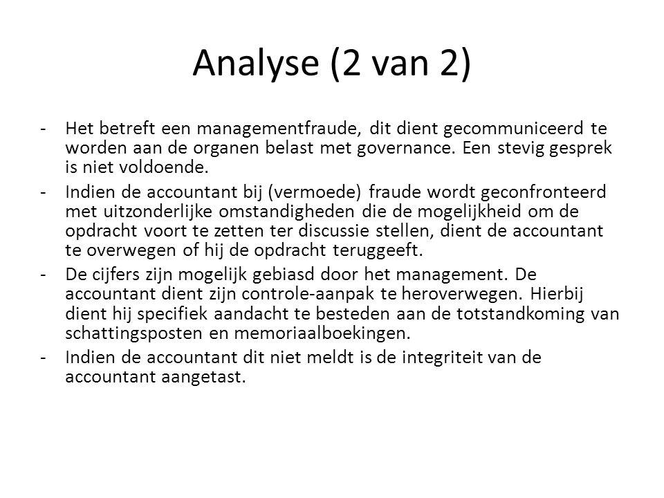 Analyse (2 van 2) -Het betreft een managementfraude, dit dient gecommuniceerd te worden aan de organen belast met governance. Een stevig gesprek is ni
