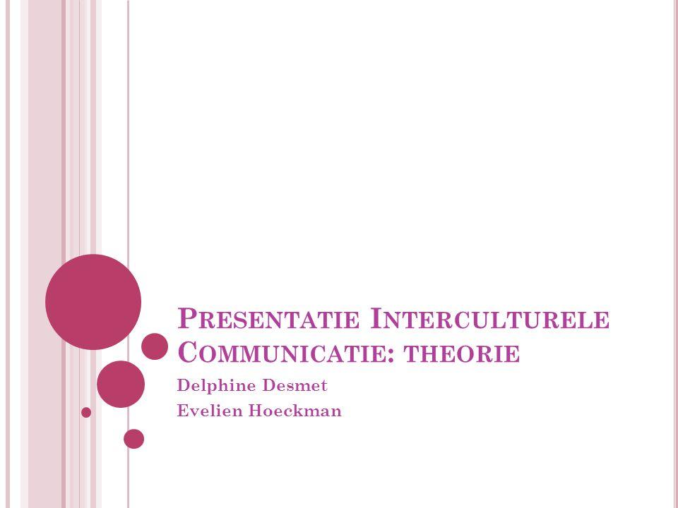 P RESENTATIE I NTERCULTURELE C OMMUNICATIE : THEORIE Delphine Desmet Evelien Hoeckman