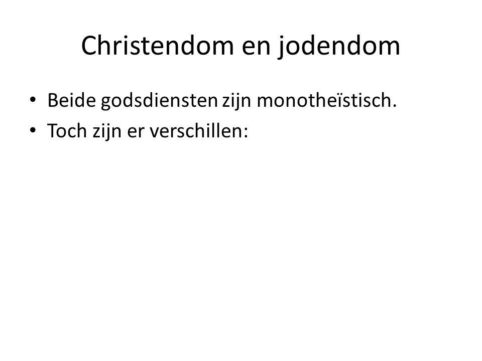 Christendom en jodendom Beide godsdiensten zijn monotheïstisch. Toch zijn er verschillen: