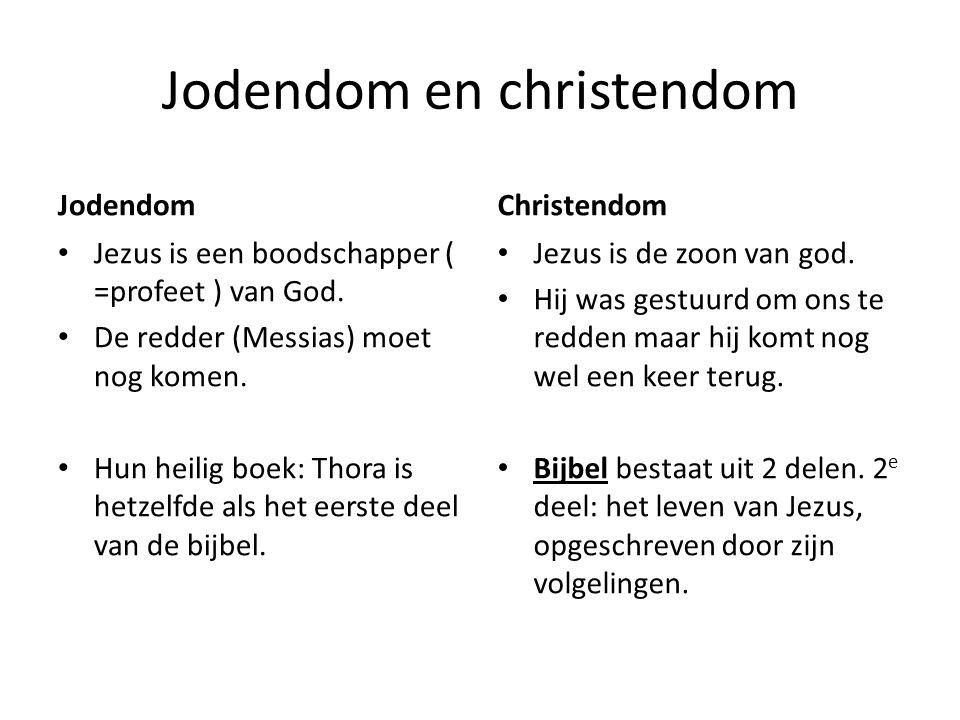 Jodendom en christendom Jodendom Jezus is een boodschapper ( =profeet ) van God. De redder (Messias) moet nog komen. Hun heilig boek: Thora is hetzelf