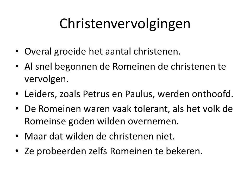 Christenvervolgingen Overal groeide het aantal christenen. Al snel begonnen de Romeinen de christenen te vervolgen. Leiders, zoals Petrus en Paulus, w