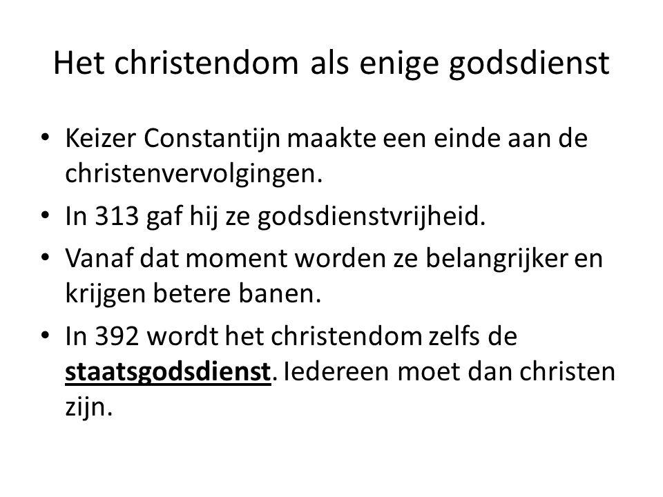 Het christendom als enige godsdienst Keizer Constantijn maakte een einde aan de christenvervolgingen. In 313 gaf hij ze godsdienstvrijheid. Vanaf dat