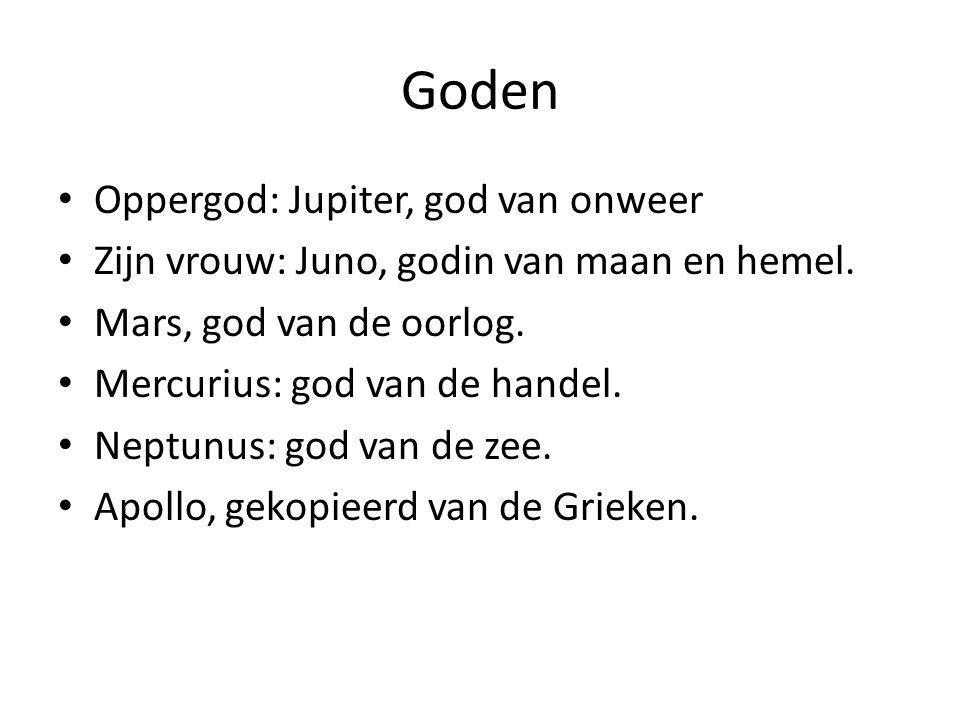 Goden Oppergod: Jupiter, god van onweer Zijn vrouw: Juno, godin van maan en hemel. Mars, god van de oorlog. Mercurius: god van de handel. Neptunus: go