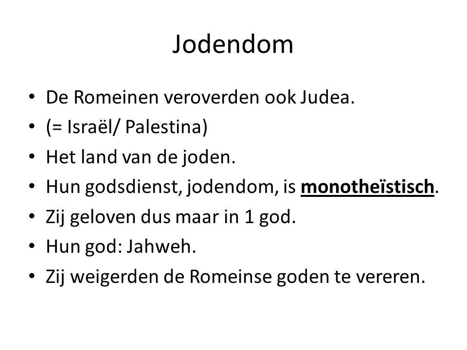 Jodendom De Romeinen veroverden ook Judea. (= Israël/ Palestina) Het land van de joden. Hun godsdienst, jodendom, is monotheïstisch. Zij geloven dus m