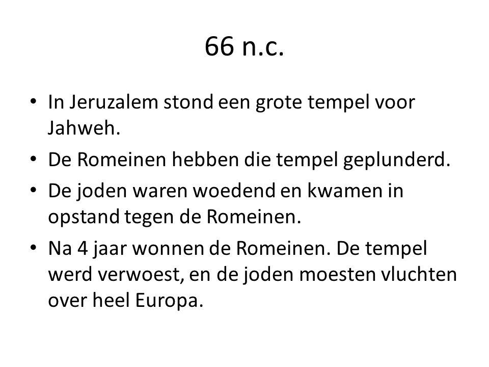 66 n.c. In Jeruzalem stond een grote tempel voor Jahweh. De Romeinen hebben die tempel geplunderd. De joden waren woedend en kwamen in opstand tegen d