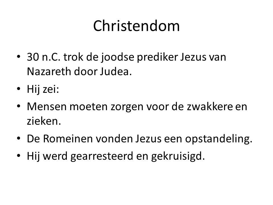 Christendom 30 n.C. trok de joodse prediker Jezus van Nazareth door Judea. Hij zei: Mensen moeten zorgen voor de zwakkere en zieken. De Romeinen vonde