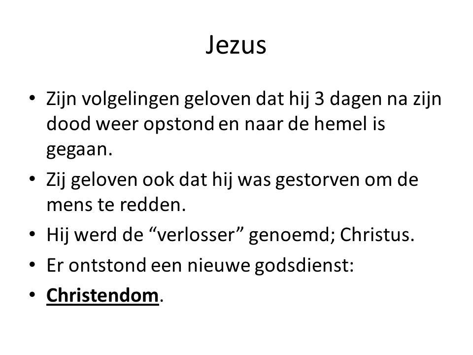 Jezus Zijn volgelingen geloven dat hij 3 dagen na zijn dood weer opstond en naar de hemel is gegaan. Zij geloven ook dat hij was gestorven om de mens