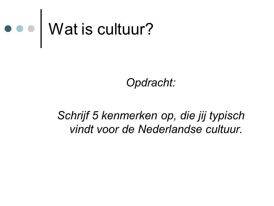 Wat is cultuur? Opdracht: Schrijf 5 kenmerken op, die jij typisch vindt voor de Nederlandse cultuur.