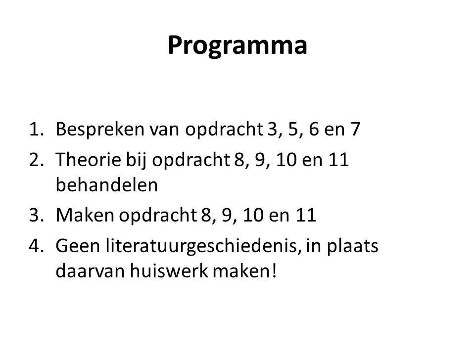 Programma 1.Bespreken van opdracht 3, 5, 6 en 7 2.Theorie bij opdracht 8, 9, 10 en 11 behandelen 3.Maken opdracht 8, 9, 10 en 11 4.Geen literatuurgesc