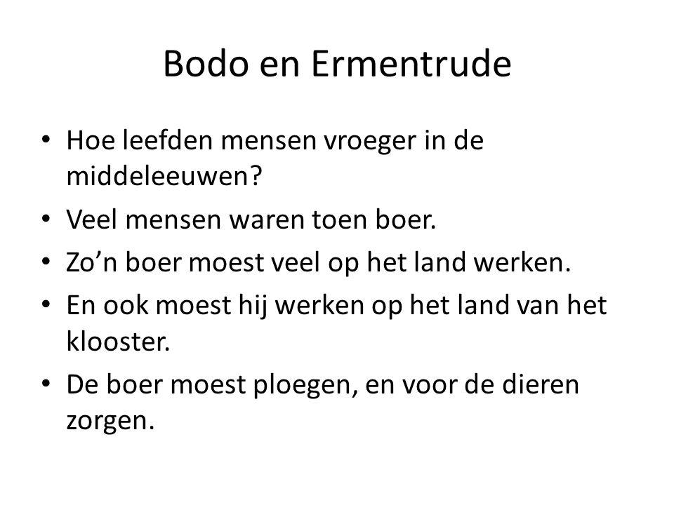 Bodo en Ermentrude Hoe leefden mensen vroeger in de middeleeuwen.