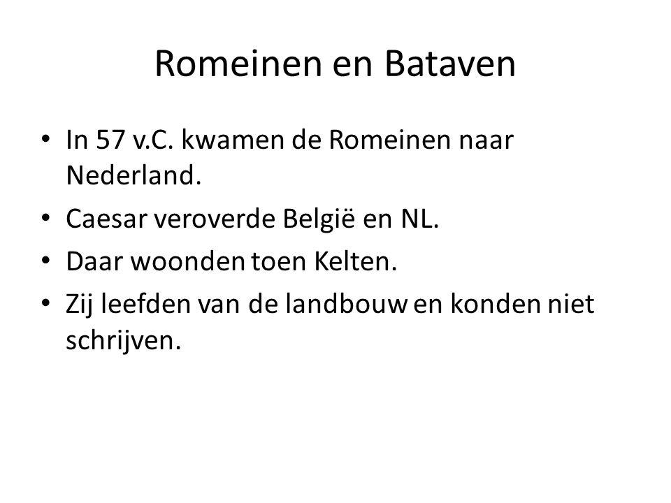 Romeinen en Bataven In 57 v.C. kwamen de Romeinen naar Nederland. Caesar veroverde België en NL. Daar woonden toen Kelten. Zij leefden van de landbouw