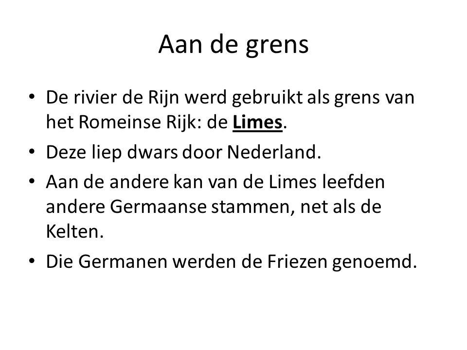 Aan de grens De rivier de Rijn werd gebruikt als grens van het Romeinse Rijk: de Limes. Deze liep dwars door Nederland. Aan de andere kan van de Limes