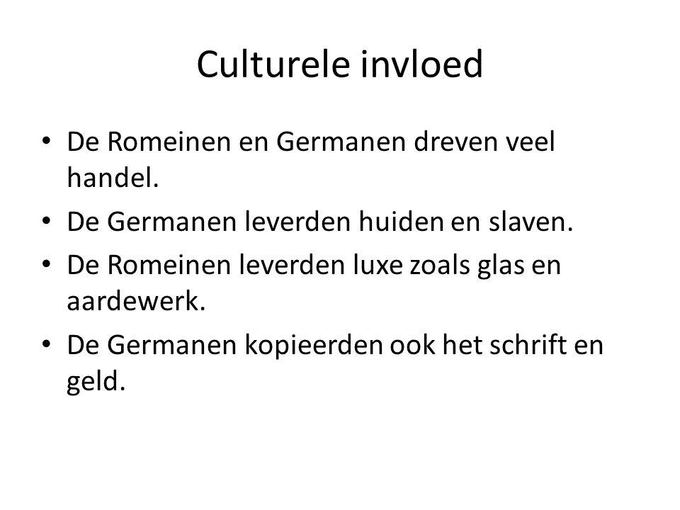 Culturele invloed De Romeinen en Germanen dreven veel handel. De Germanen leverden huiden en slaven. De Romeinen leverden luxe zoals glas en aardewerk