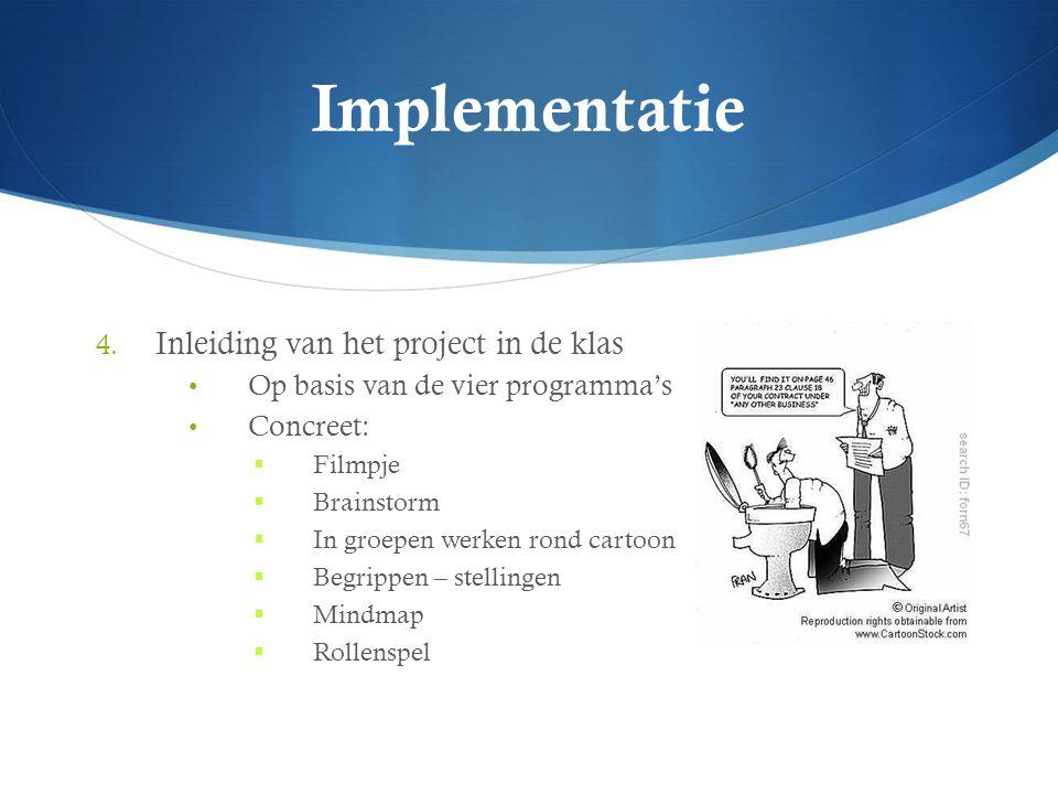 Implementatie 4. Inleiding van het project in de klas Op basis van de vier programma's Concreet:  Filmpje  Brainstorm  In groepen werken rond carto
