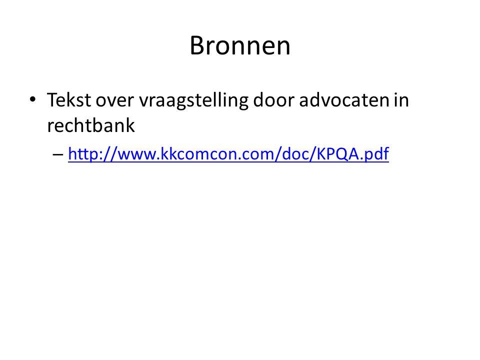 Bronnen Tekst over vraagstelling door advocaten in rechtbank – http://www.kkcomcon.com/doc/KPQA.pdf http://www.kkcomcon.com/doc/KPQA.pdf