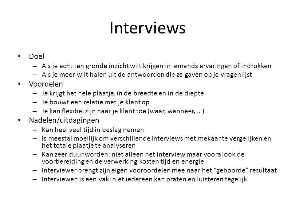 Interviews Doel – Als je echt ten gronde inzicht wilt krijgen in iemands ervaringen of indrukken – Als je meer wilt halen uit de antwoorden die ze gav