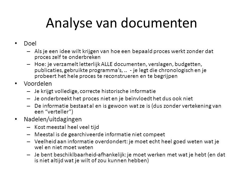 Analyse van documenten Doel – Als je een idee wilt krijgen van hoe een bepaald proces werkt zonder dat proces zelf te onderbreken – Hoe: je verzamelt
