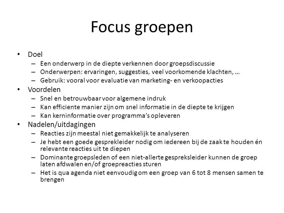 Focus groepen Doel – Een onderwerp in de diepte verkennen door groepsdiscussie – Onderwerpen: ervaringen, suggesties, veel voorkomende klachten, … – G