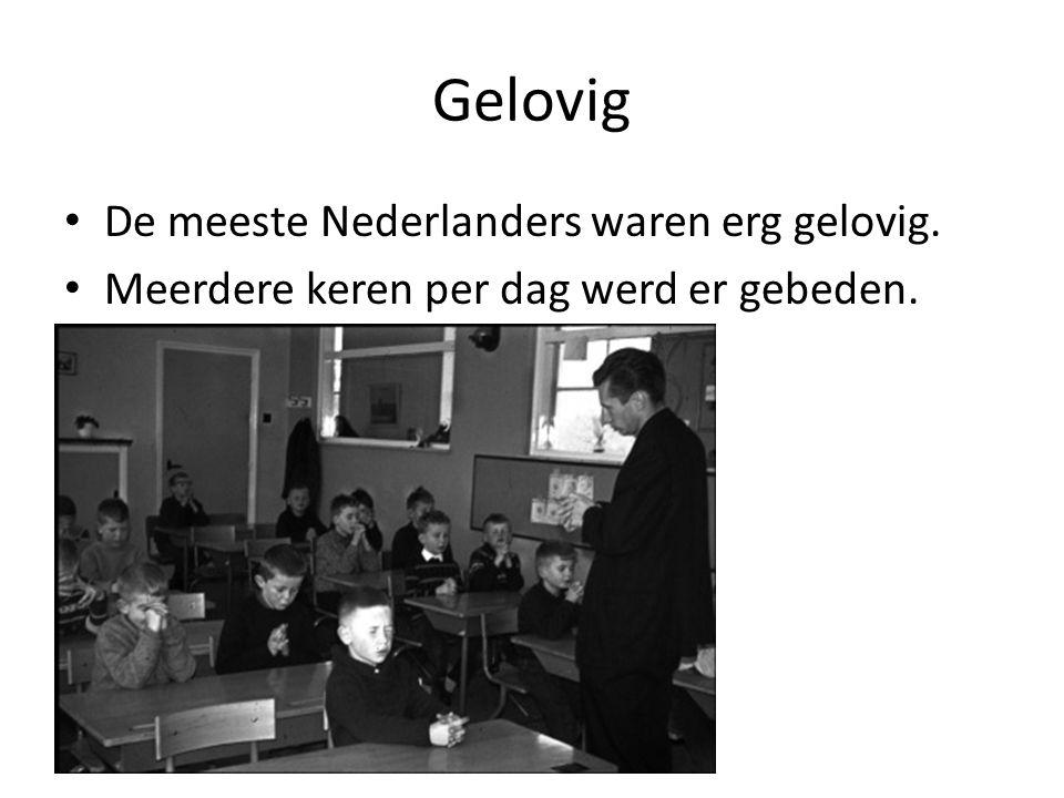 Gelovig De meeste Nederlanders waren erg gelovig. Meerdere keren per dag werd er gebeden.