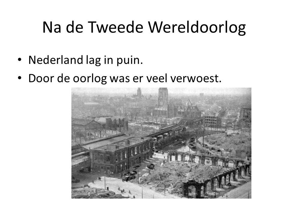 Na de Tweede Wereldoorlog Nederland lag in puin. Door de oorlog was er veel verwoest.