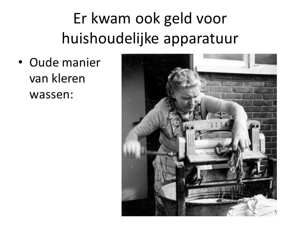 Er kwam ook geld voor huishoudelijke apparatuur Oude manier van kleren wassen: