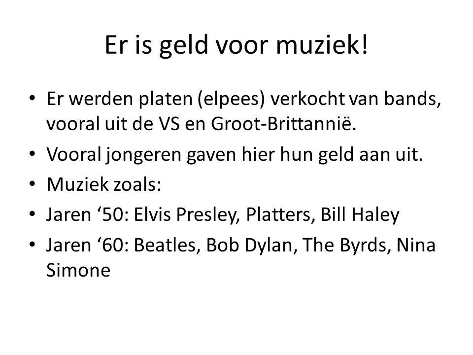 Er is geld voor muziek! Er werden platen (elpees) verkocht van bands, vooral uit de VS en Groot-Brittannië. Vooral jongeren gaven hier hun geld aan ui