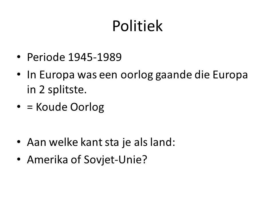 Politiek Periode 1945-1989 In Europa was een oorlog gaande die Europa in 2 splitste. = Koude Oorlog Aan welke kant sta je als land: Amerika of Sovjet-