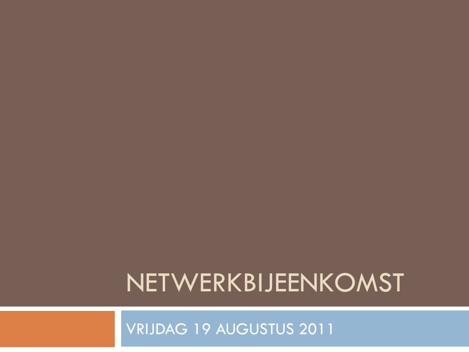 NETWERKBIJEENKOMST VRIJDAG 19 AUGUSTUS 2011