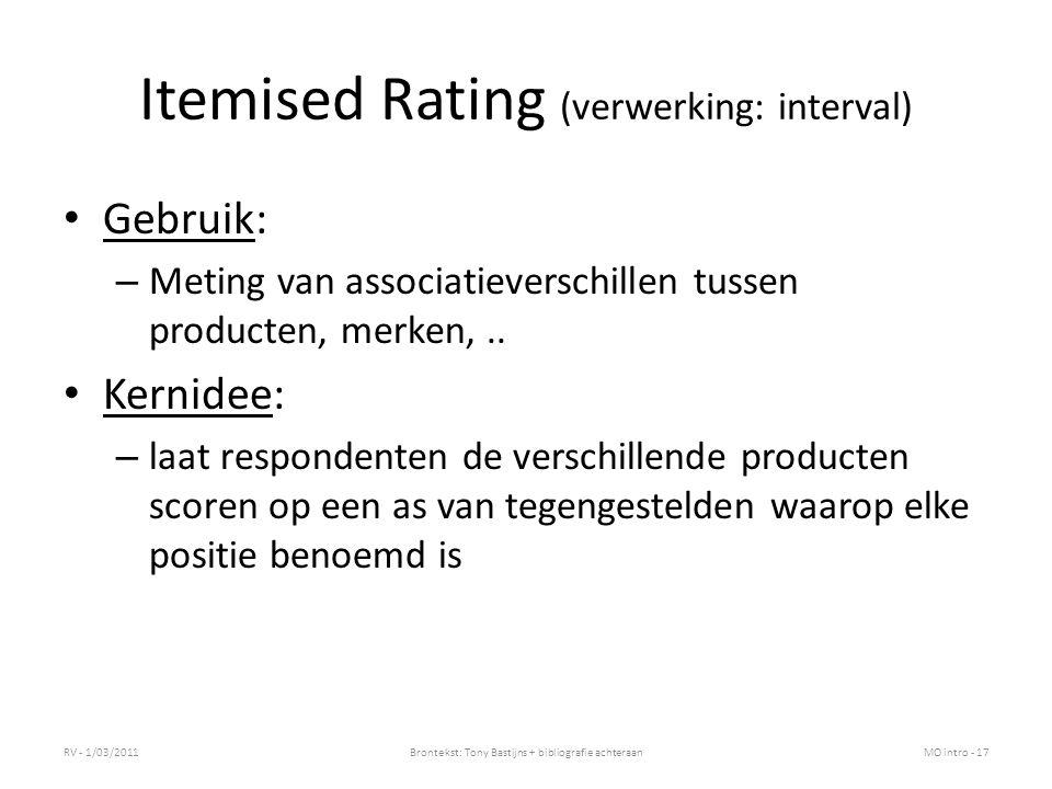 Itemised Rating (verwerking: interval) Gebruik: – Meting van associatieverschillen tussen producten, merken,.. Kernidee: – laat respondenten de versch