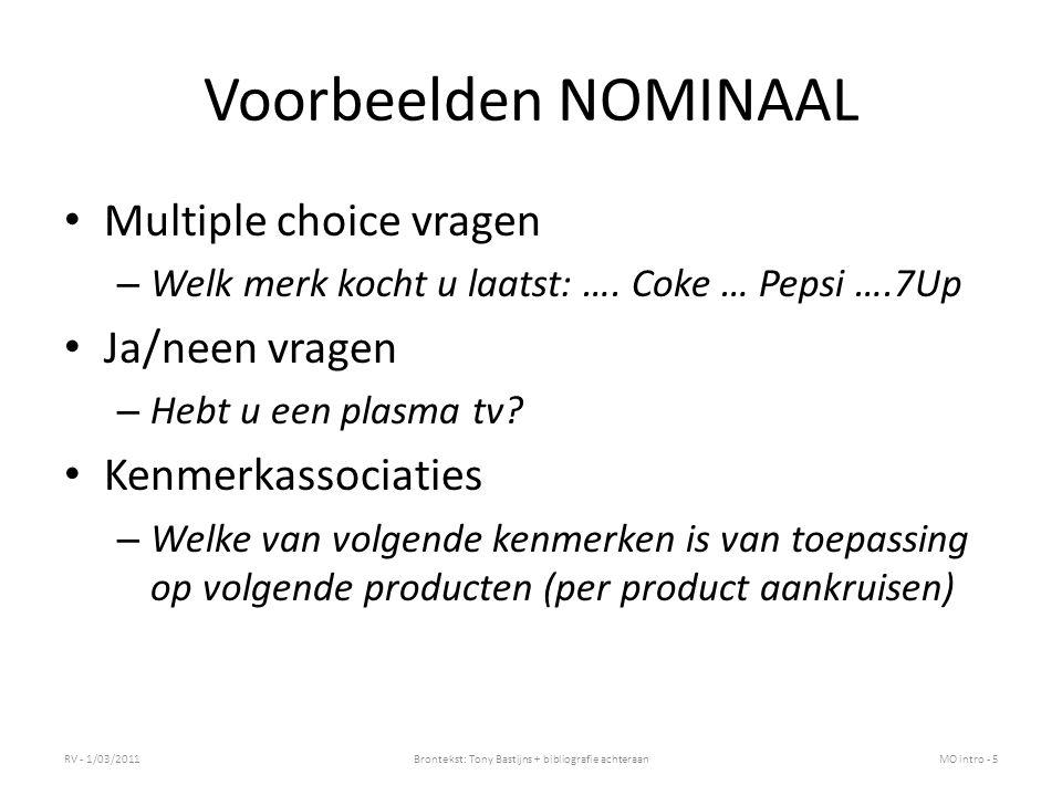 Voorbeelden NOMINAAL Multiple choice vragen – Welk merk kocht u laatst: …. Coke … Pepsi ….7Up Ja/neen vragen – Hebt u een plasma tv? Kenmerkassociatie