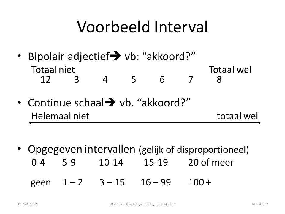 Meetschalen : overzicht naar aanpak Vergelijkende (comparatieve) schalen – Paired comparison – Dollar-metric – Unity-sum-gain Niet-vergelijkende (non-comparatieve) schalen – Continuous rating (interval) – Line marking scale (interval) – Itemised rating scale – Semantic scales – Likert scale RV - 1/03/2011Brontekst: Tony Bastijns + bibliografie achteraanMO intro - 8