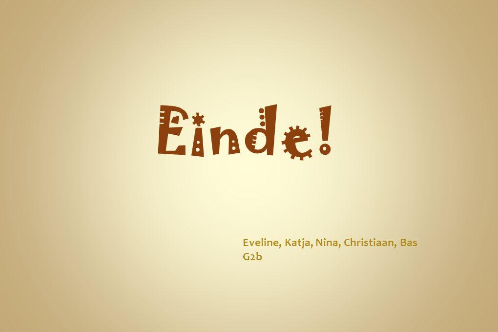Einde! Eveline, Katja, Nina, Christiaan, Bas G2b