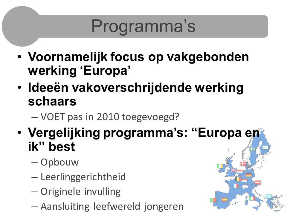 Programma's Voornamelijk focus op vakgebonden werking 'Europa' Ideeën vakoverschrijdende werking schaars – VOET pas in 2010 toegevoegd.