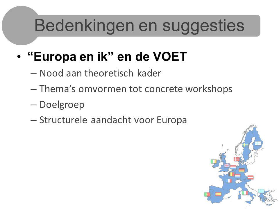 Bedenkingen en suggesties Europa en ik en de VOET – Nood aan theoretisch kader – Thema's omvormen tot concrete workshops – Doelgroep – Structurele aandacht voor Europa