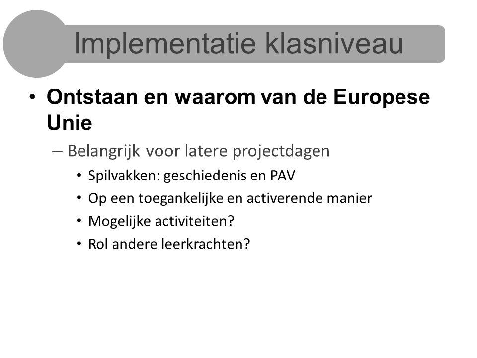 Implementatie klasniveau Ontstaan en waarom van de Europese Unie – Belangrijk voor latere projectdagen Spilvakken: geschiedenis en PAV Op een toegankelijke en activerende manier Mogelijke activiteiten.