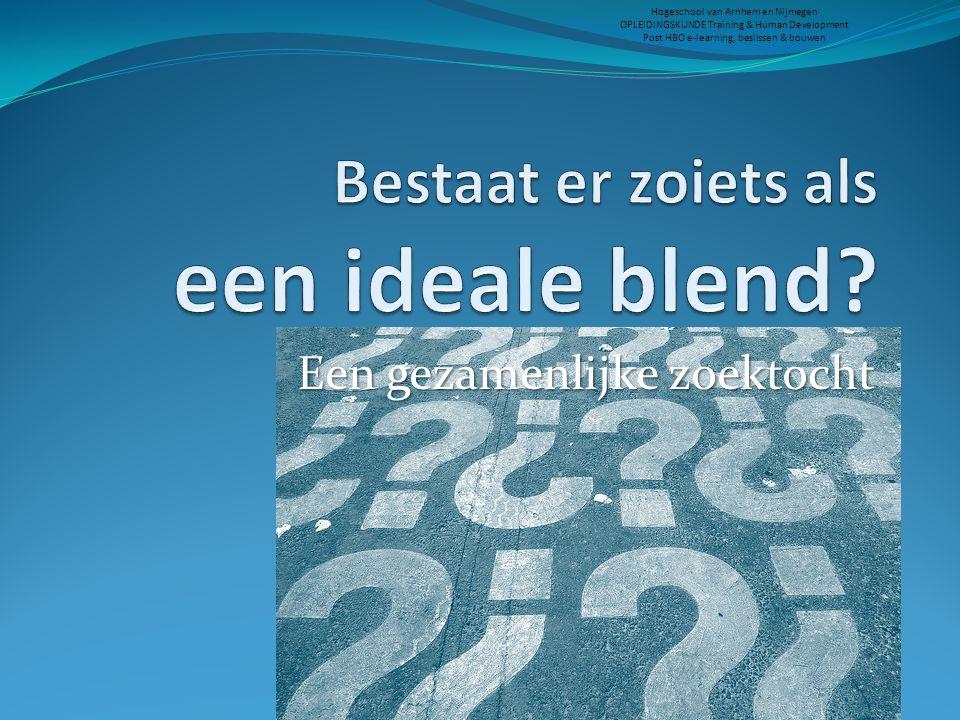 Hogeschool van Arnhem en Nijmegen OPLEIDINGSKUNDE Training & Human Development Post HBO e-learning, beslissen & bouwen de oplossing blend = √ (doelgroep) x ⅔ (kennis÷attitude) ∑ (leermiddel) ≥ toetsvorm 2