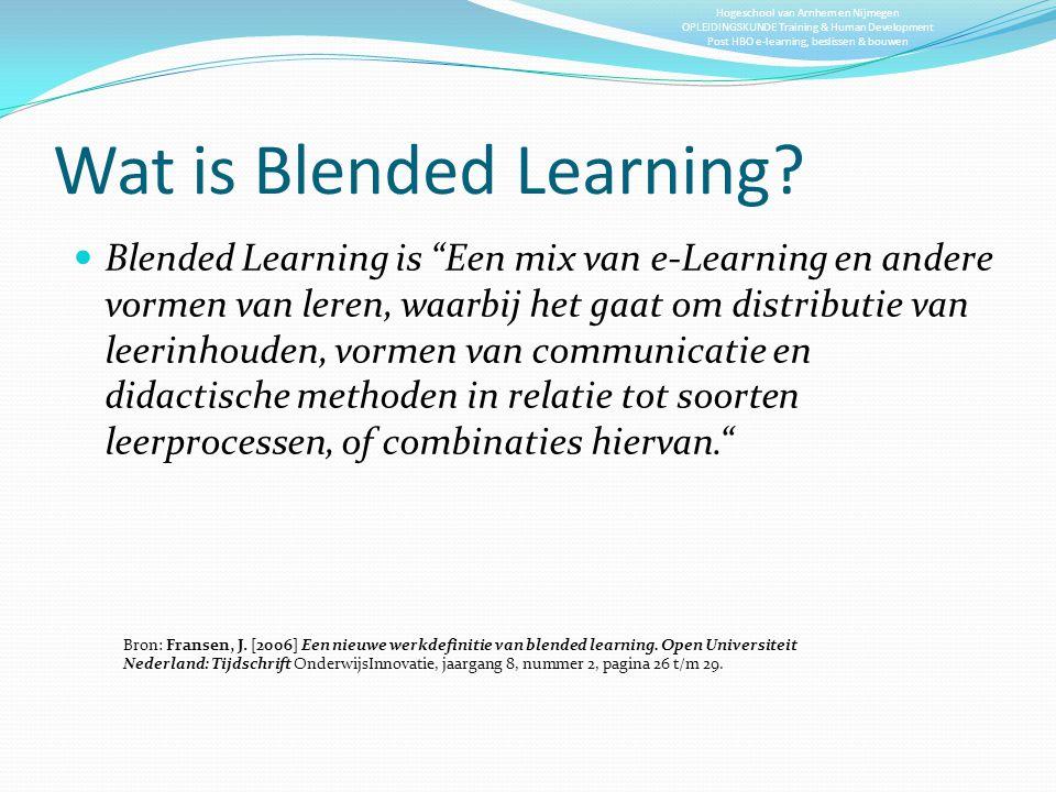 Hogeschool van Arnhem en Nijmegen OPLEIDINGSKUNDE Training & Human Development Post HBO e-learning, beslissen & bouwen e-learning Blended learning startafronding contact leren werkplek leren contact leren werkplek leren toetsing Formele leerproces