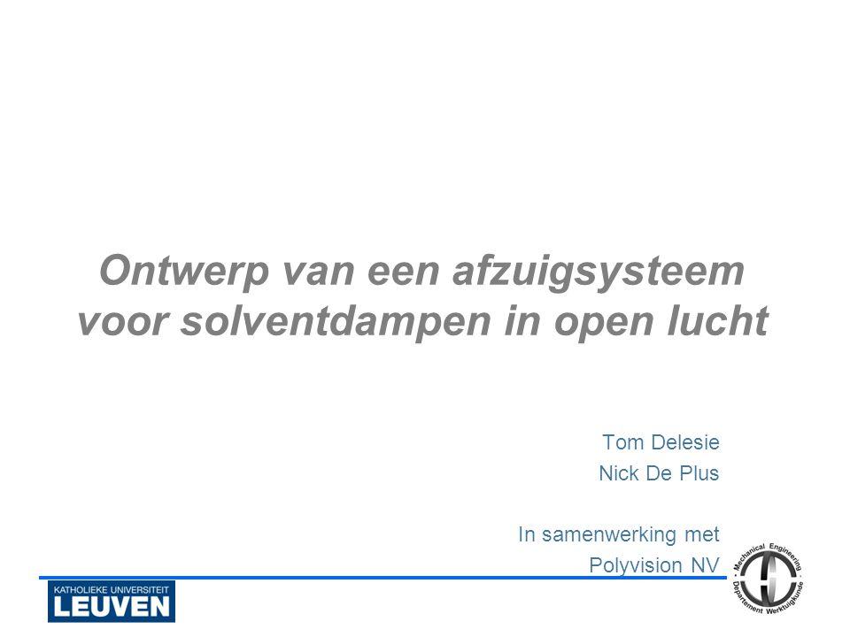 Ontwerp van een afzuigsysteem voor solventdampen in open lucht Tom Delesie Nick De Plus In samenwerking met Polyvision NV