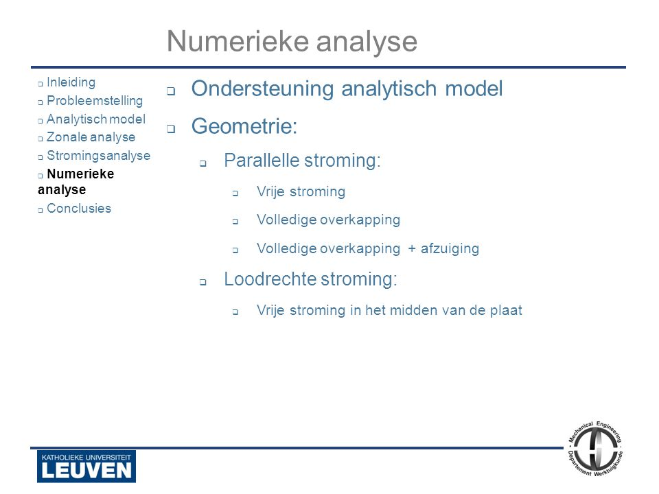 Analyse - luchtstroming - droogoven – lijmstraat - Polyvision Numerieke analyse  Ondersteuning analytisch model  Geometrie:  Parallelle stroming: 