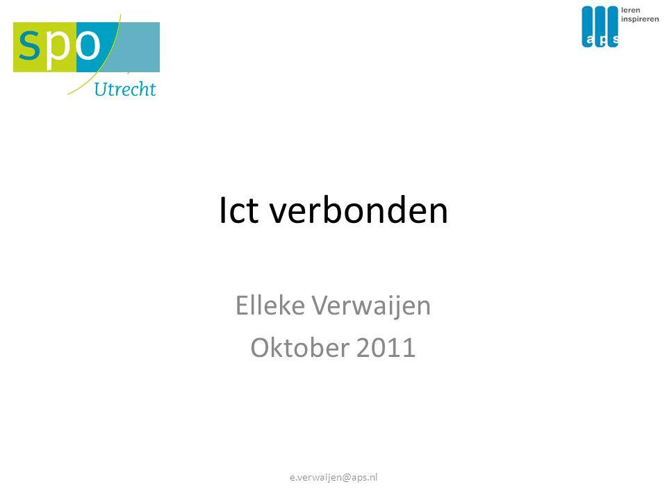 Ict verbonden Elleke Verwaijen Oktober 2011 e.verwaijen@aps.nl
