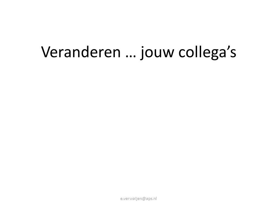 Veranderen … jouw collega's e.verwaijen@aps.nl