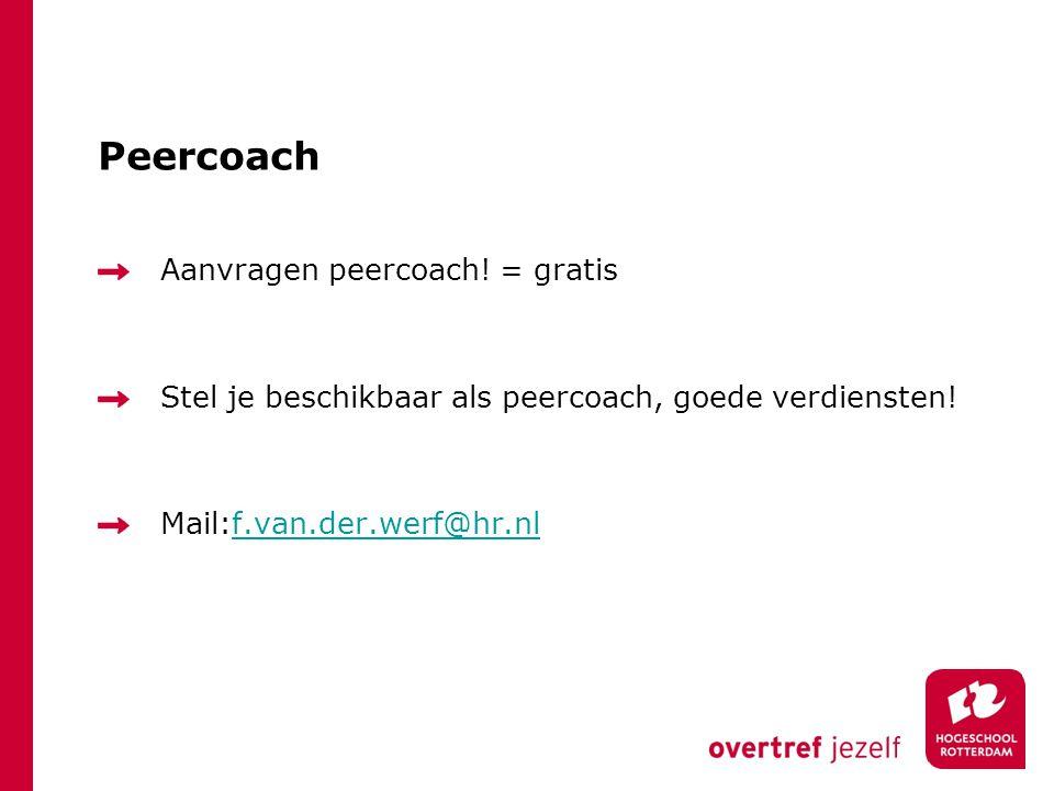 Peercoach Aanvragen peercoach! = gratis Stel je beschikbaar als peercoach, goede verdiensten! Mail:f.van.der.werf@hr.nlf.van.der.werf@hr.nl