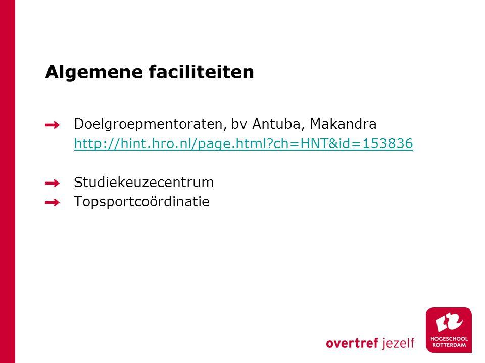 Algemene faciliteiten Doelgroepmentoraten, bv Antuba, Makandra http://hint.hro.nl/page.html?ch=HNT&id=153836 Studiekeuzecentrum Topsportcoördinatie