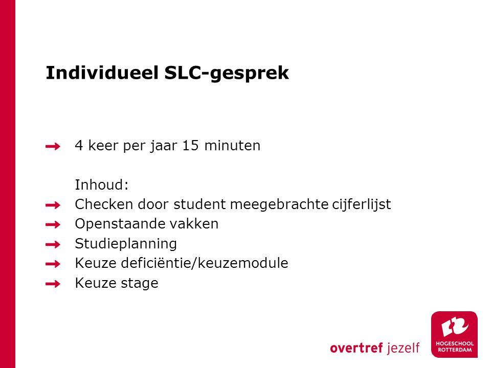 Individueel SLC-gesprek 4 keer per jaar 15 minuten Inhoud: Checken door student meegebrachte cijferlijst Openstaande vakken Studieplanning Keuze defic