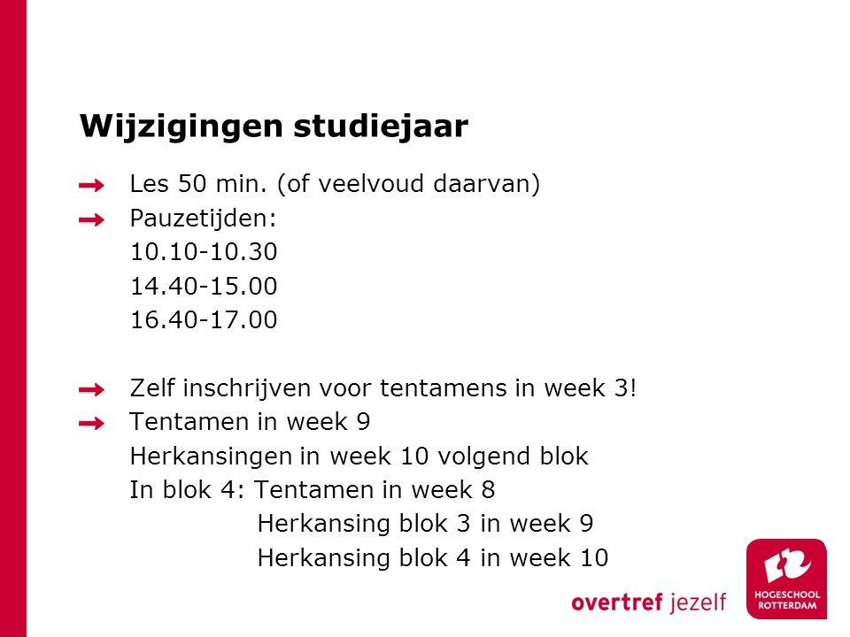 Wijzigingen studiejaar Les 50 min. (of veelvoud daarvan) Pauzetijden: 10.10-10.30 14.40-15.00 16.40-17.00 Zelf inschrijven voor tentamens in week 3! T