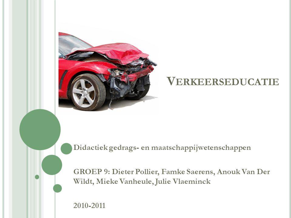 V ERKEERSEDUCATIE Didactiek gedrags- en maatschappijwetenschappen GROEP 9: Dieter Pollier, Famke Saerens, Anouk Van Der Wildt, Mieke Vanheule, Julie Vlaeminck 2010-2011