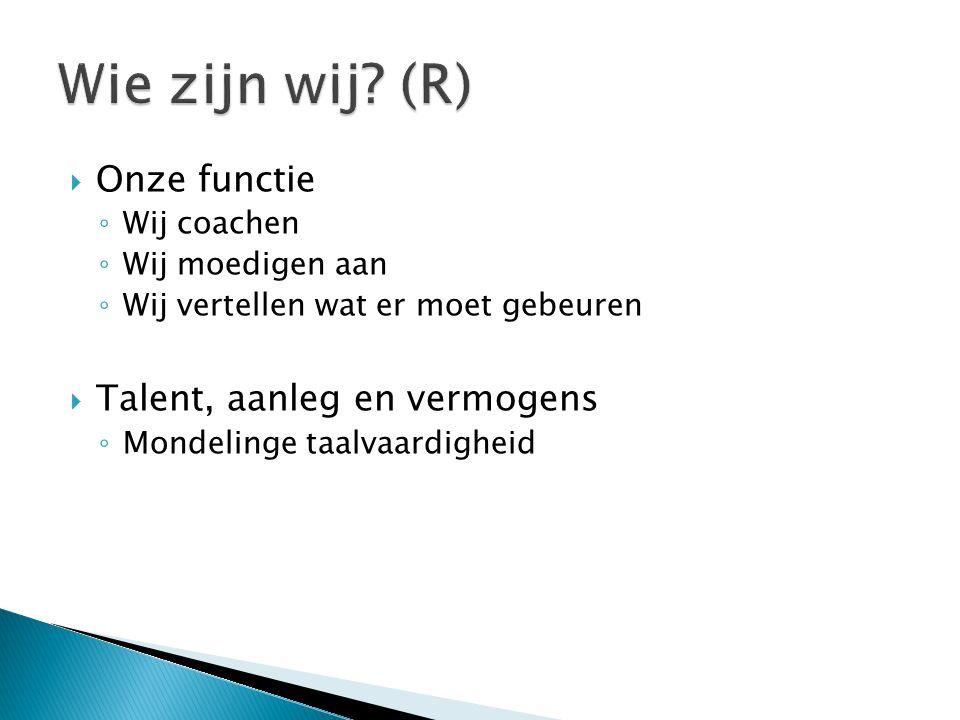  Onze functie ◦ Wij coachen ◦ Wij moedigen aan ◦ Wij vertellen wat er moet gebeuren  Talent, aanleg en vermogens ◦ Mondelinge taalvaardigheid