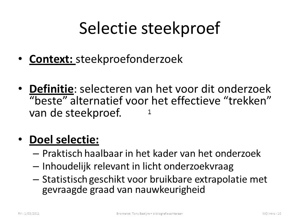 """Selectie steekproef Context: steekproefonderzoek Definitie: selecteren van het voor dit onderzoek """"beste"""" alternatief voor het effectieve """"trekken"""" va"""