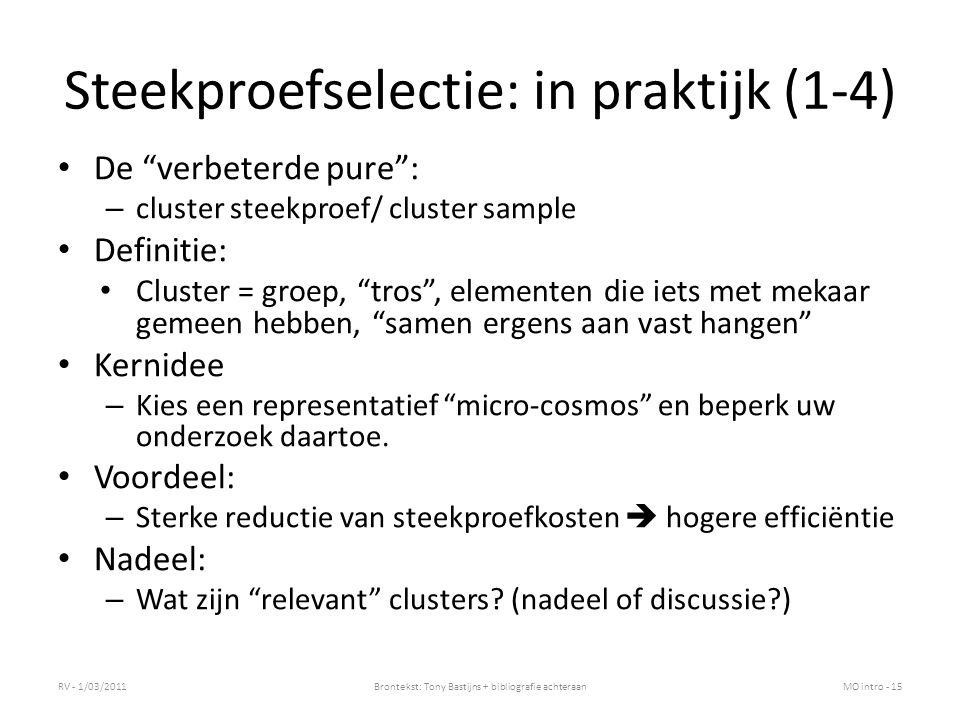 "Steekproefselectie: in praktijk (1-4) De ""verbeterde pure"": – cluster steekproef/ cluster sample Definitie: Cluster = groep, ""tros"", elementen die iet"