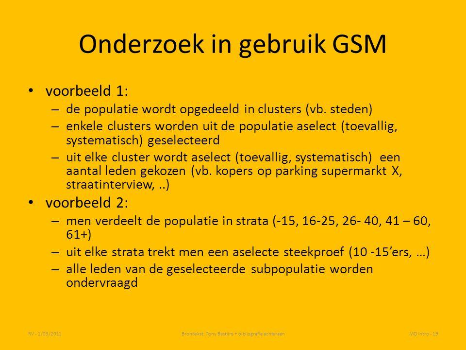 Onderzoek in gebruik GSM voorbeeld 1: – de populatie wordt opgedeeld in clusters (vb. steden) – enkele clusters worden uit de populatie aselect (toeva